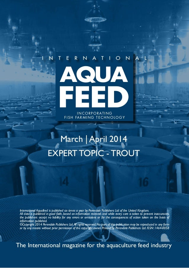March | April 2014 EXPERT TOPIC - TROUT The International magazine for the aquaculture feed industry International Aquafee...