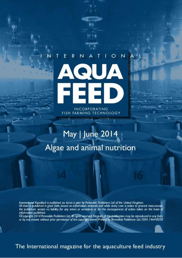 May | June 2014 Algae and animal nutrition The International magazine for the aquaculture feed industry International Aqua...