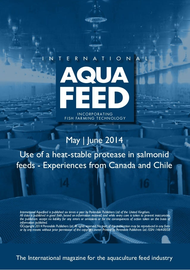 May | June 2014 Use of a heat-stable protease in salmonid feeds - Experiences from Canada and Chile The International maga...