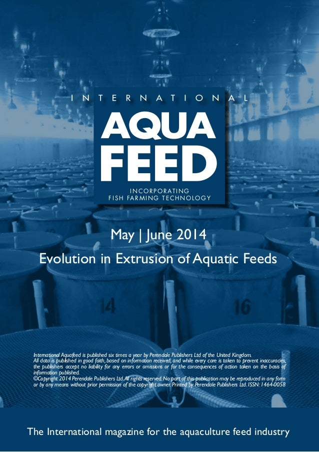 May | June 2014 Evolution in Extrusion of Aquatic Feeds The International magazine for the aquaculture feed industry Inter...