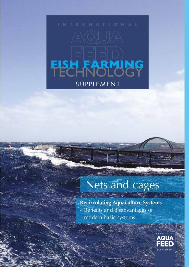 SU PPLEM EN T FISH FARMING TECHNOLOGY SUPPLEMENT Nets and cages Recirculating Aquaculture Systems -Benefits and disadvant...