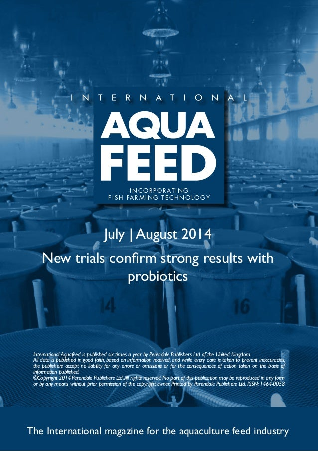 July | August 2014 New trials confirm strong results with probiotics The International magazine for the aquaculture feed i...