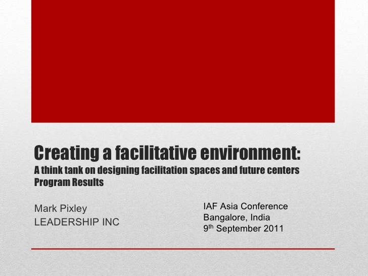 Creating a facilitative environment: A think tank on designing facilitation spaces and future centersProgram Results<br />...