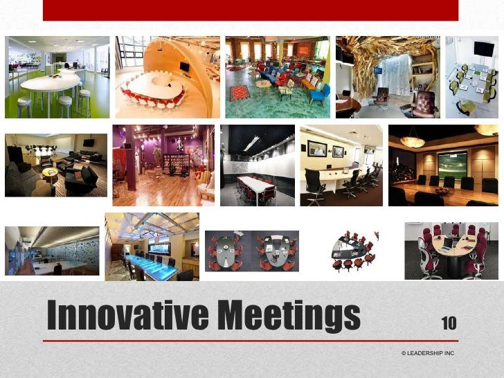 Innovative Meetings<br />10<br /> © LEADERSHIP INC<br />