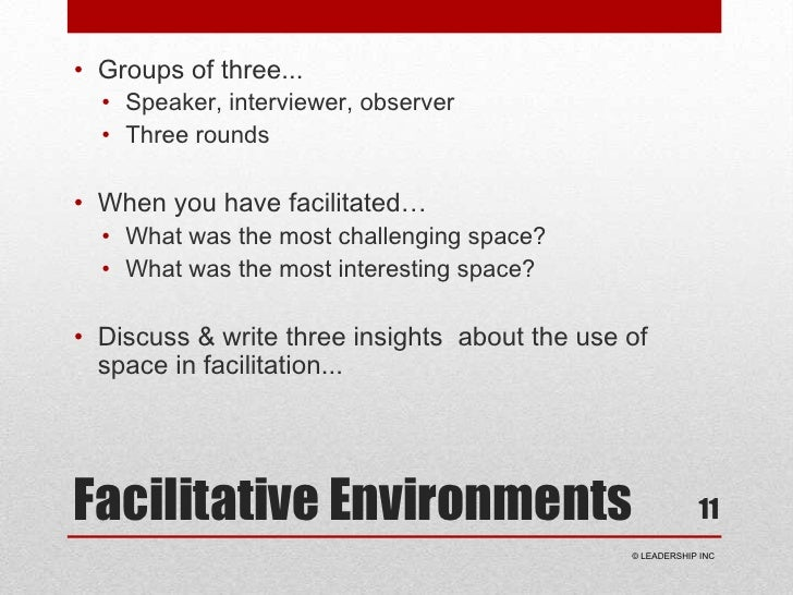 Facilitative Environments<br />Groups of three...<br />Speaker, interviewer, observer<br />Three rounds<br />When you have...