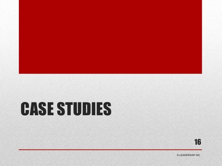 Case studies<br />16<br /> © LEADERSHIP INC<br />
