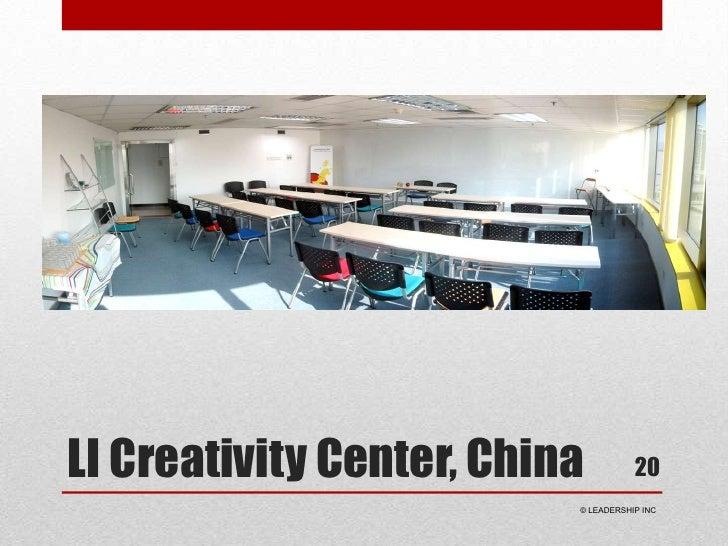 LI Creativity Center, China<br />20<br /> © LEADERSHIP INC<br />