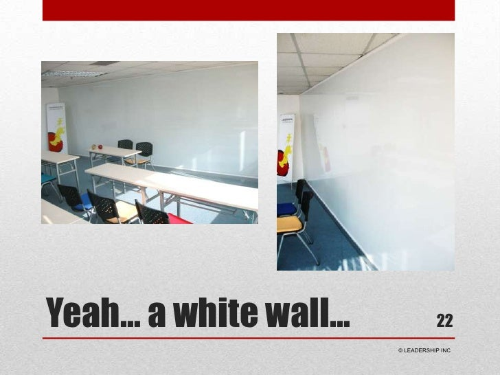 Yeah… a white wall…<br />22<br /> © LEADERSHIP INC<br />