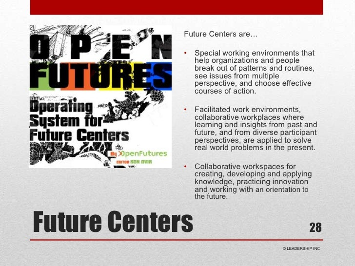 Future Centers<br />Future Centers are…<br />Special working environments that help organizations and people break out of ...