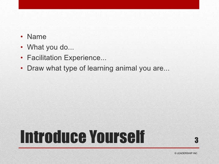 Introduce Yourself<br />Name<br />What you do...<br />Facilitation Experience...<br />Draw what type of learning animal yo...