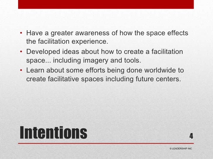 Intentions<br />Have a greater awareness of how the space effects the facilitation experience.<br />Developed ideas about ...