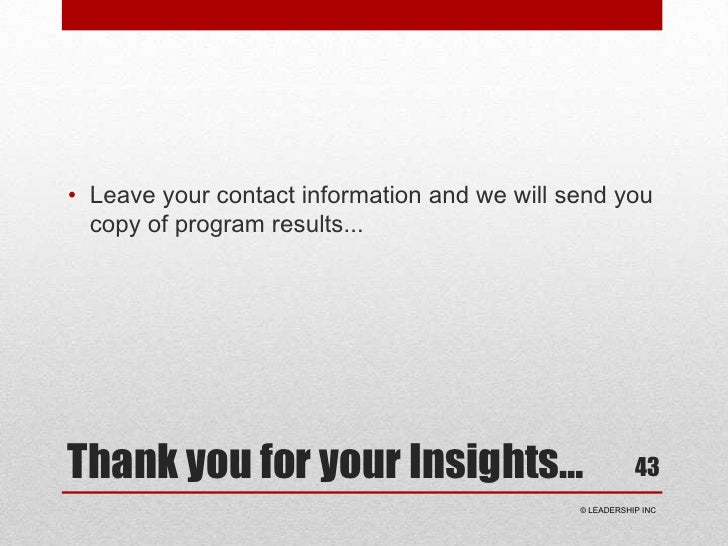 Thank you for your Insights…<br />Leave your contact information and we will send you copy of program results...<br />43<b...