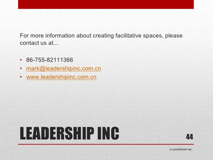 LEADERSHIP INC<br />For more information about creating facilitative spaces, please contact us at...<br />86-755-82111366<...