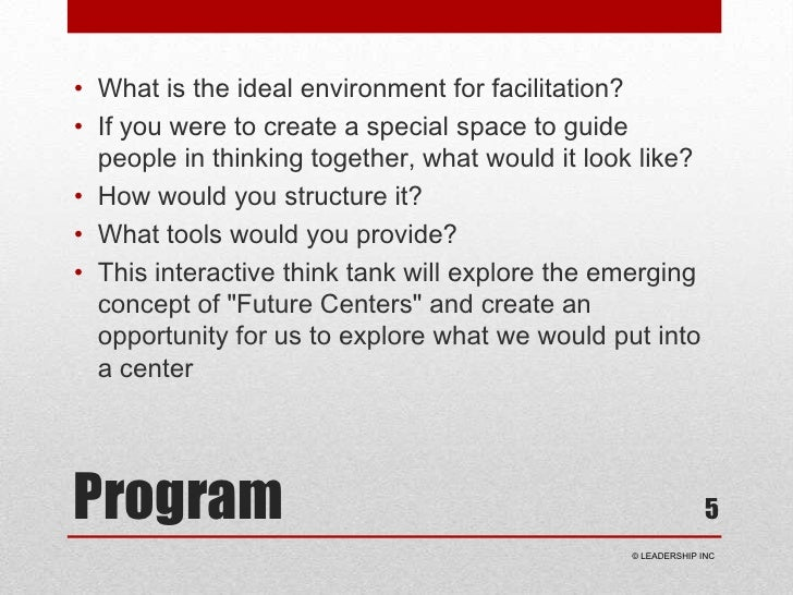 Program<br />What is the ideal environment for facilitation? <br />If you were to create a special space to guide people i...