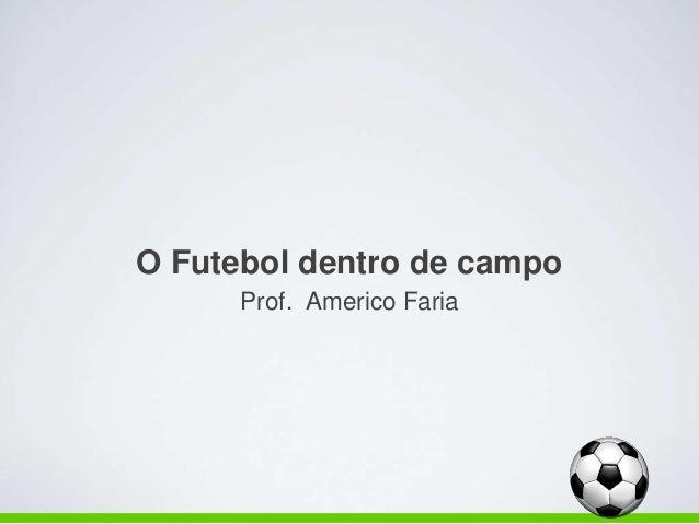 O Futebol dentro de campo Prof. Americo Faria