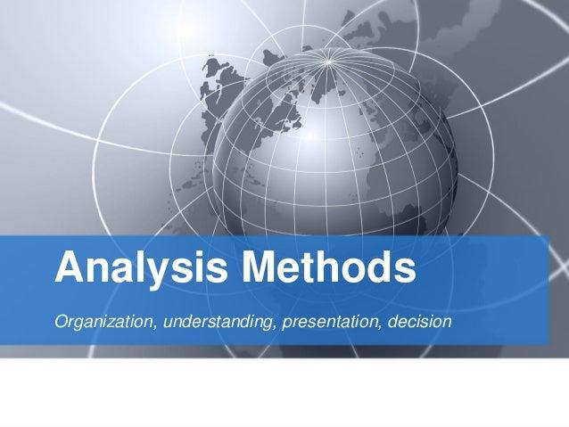 Analysis MethodsOrganization, understanding, presentation, decision