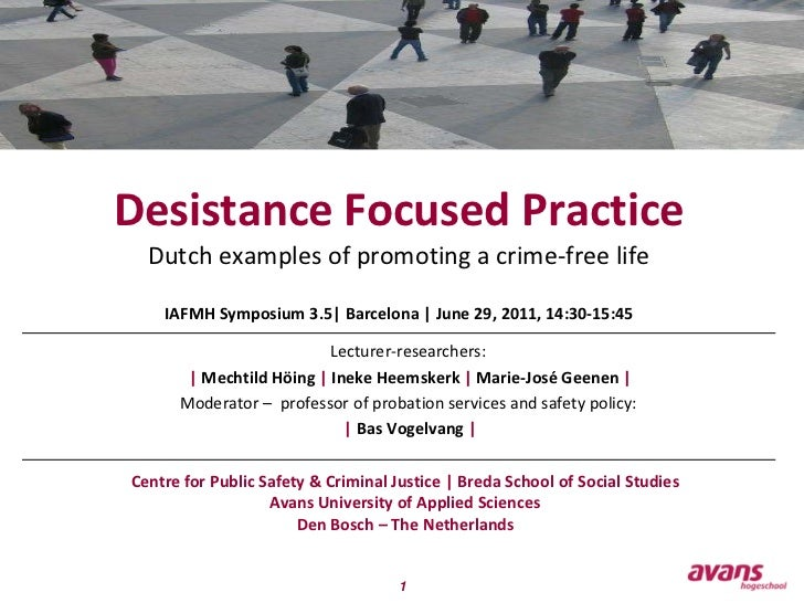 Desistance Focused Practice Dutch examples of promoting a crime-freelifeIAFMH Symposium 3.5| Barcelona | June 29, 2011, 14...