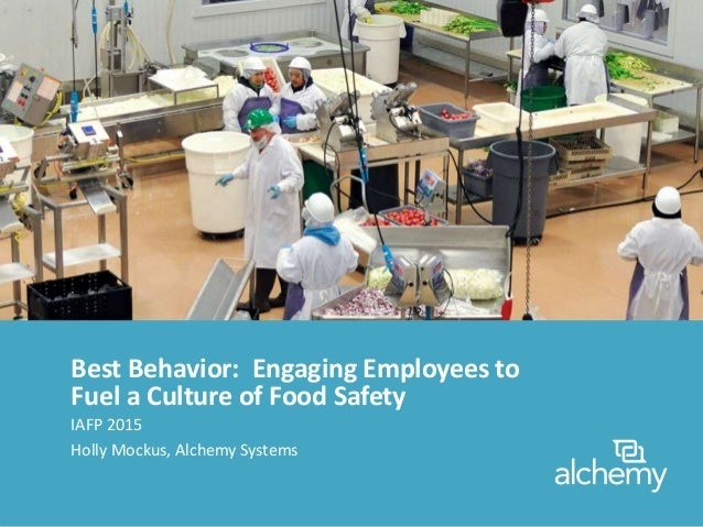 Best Behavior: Engaging Employees to Fuel a Culture of Food Safety IAFP 2015 Holly Mockus, Alchemy Systems