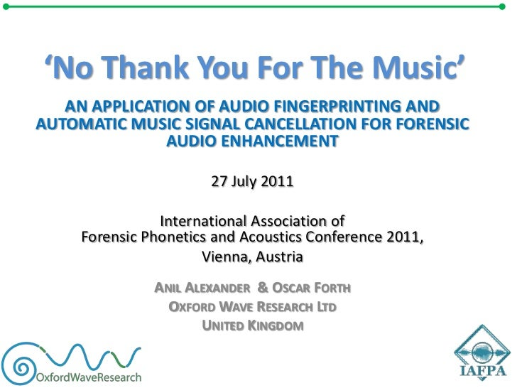 'No Thank You For The Music'<br />AN APPLICATION OF AUDIO FINGERPRINTING AND AUTOMATIC MUSIC SIGNAL CANCELLATION FOR FOREN...