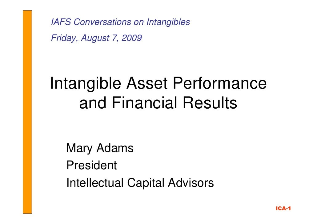 IAFS Conversations on Intangibles Friday, August 7, 2009     Intangible Asset Performance     and Financial Results     Ma...
