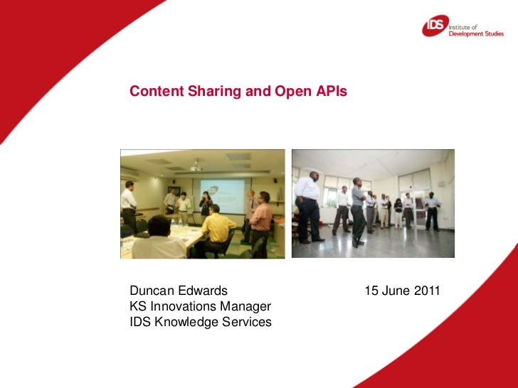 Content Sharing and Open APIs<br />Duncan Edwards<br />KS Innovations Manager<br />IDS Knowledge Services<br />15 June 201...