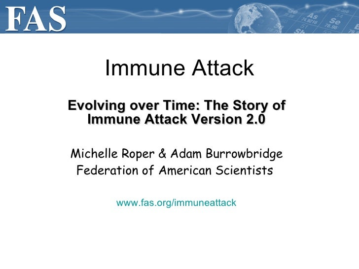 Immune Attack Evolving over Time: The Story of Immune Attack Version 2.0 Michelle Roper & Adam Burrowbridge Federation of ...