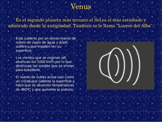 Venus   EselsegundoplanetamáscercanoalSol,eselmásestudiadoyadmiradodesdelaantigüedad.TambienselellamaL...