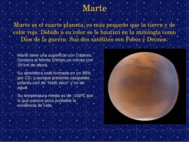 Marte    Marteeselcuartoplaneta;esmáspequeñoquelatierrayde    colorrojo.Debidoasucolorselebautizóenl...