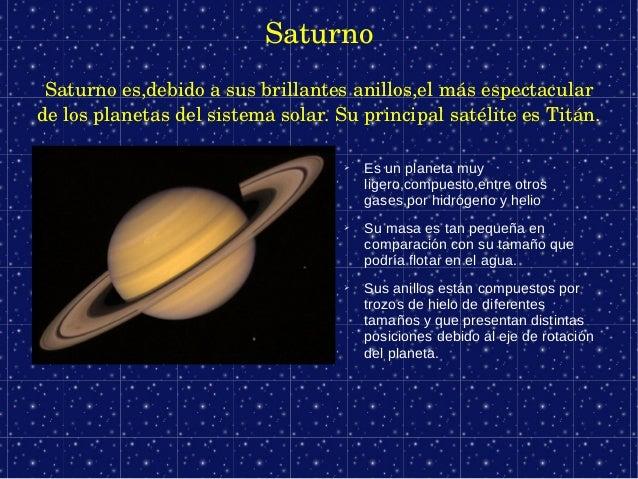 Saturno Saturnoes,debidoasusbrillantesanillos,elmásespectaculardelosplanetasdelsistemasolar.Suprincipalsat...