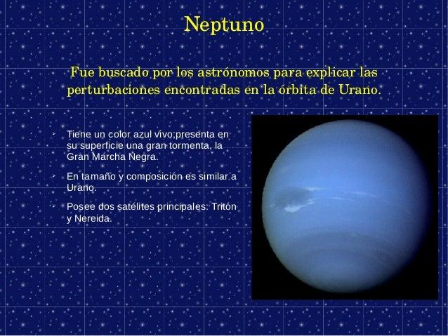 Neptuno    Fuebuscadoporlosastrónomosparaexplicarlas    perturbacionesencontradasenlaórbitadeUrano.➢   Tiene...
