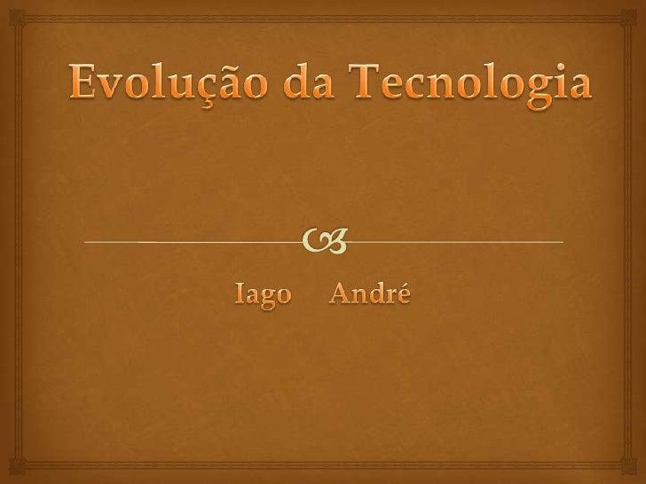 Iago e andré   evolução da tecnologia 4ªb