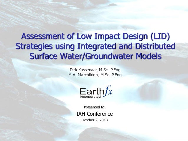 Assessment of Low Impact Design (LID) Strategies using Integrated and Distributed Surface Water/Groundwater Models Present...