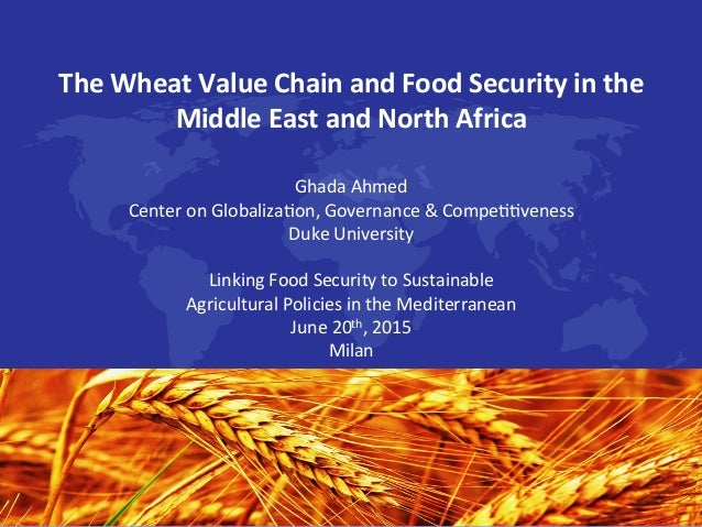 TheWheatValueChainandFoodSecurityinthe MiddleEastandNorthAfrica  GhadaAhmed CenteronGlobaliza2on,Gover...