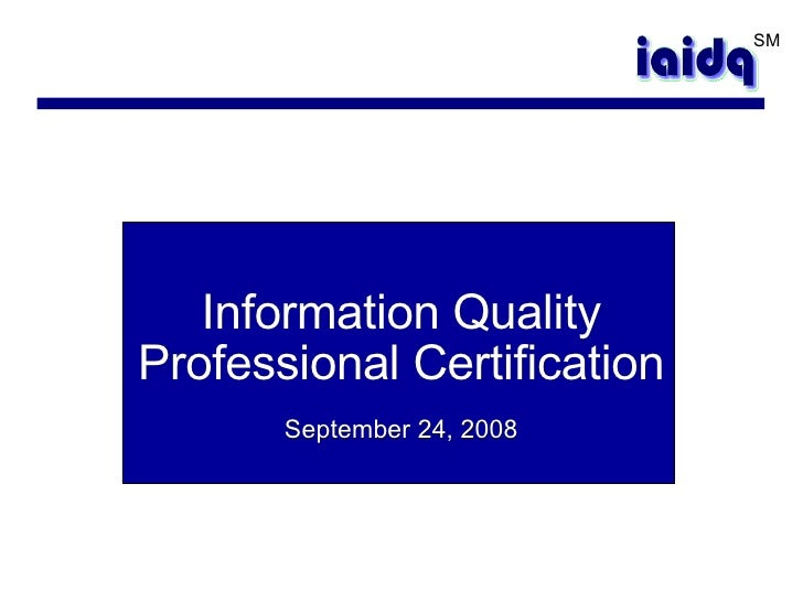 Information Quality Professional Certification September 24, 2008 SM
