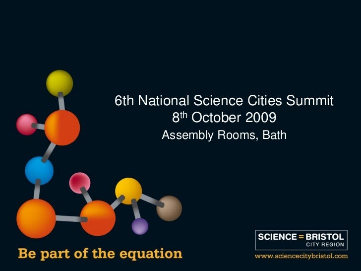 6th National Science Cities Summit          8th October 2009        Assembly Rooms, Bath