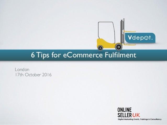 6 Tips for eCommerce Fulfilment London 17th October 2016