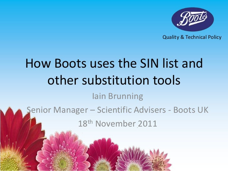 Quality & Technical PolicyHow Boots uses the SIN list and   other substitution tools                Iain BrunningSenior Ma...