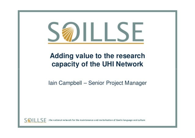 Adding value to the research capacity of the UHI Network : the national network for the maintenance and revitalisation of ...
