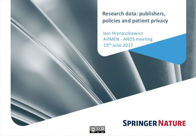 0 Research data: publishers, policies and patient privacy Iain Hrynaszkiewicz AHMEN - ANDS meeting 19th June 2017