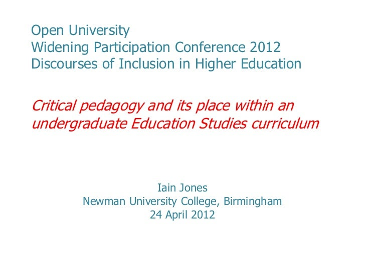 Open UniversityWidening Participation Conference 2012Discourses of Inclusion in Higher EducationCritical pedagogy and its ...