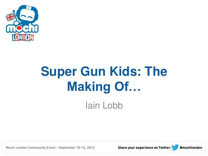 Super Gun Kids: The   Making Of…      Iain Lobb
