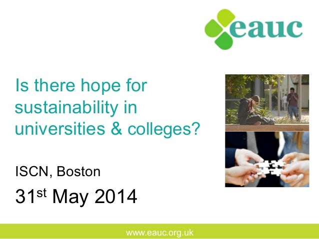 www.eauc.org.uk Is there hope for sustainability in universities & colleges? ISCN, Boston 31st May 2014