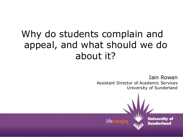 Why do students complain and appeal, and what should we do about it? Iain Rowan  Assistant Director of Academic Services U...