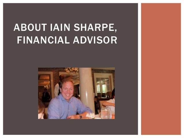 ABOUT IAIN SHARPE, FINANCIAL ADVISOR