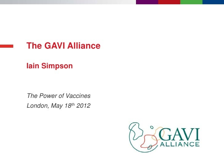 The GAVI AllianceIain SimpsonThe Power of VaccinesLondon, May 18th 2012