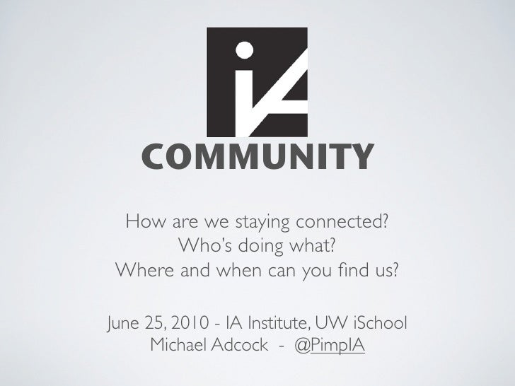 COMMUNITY  How are we staying connected?        Who's doing what?  Where and when can you find us?  June 25, 2010 - IA Inst...
