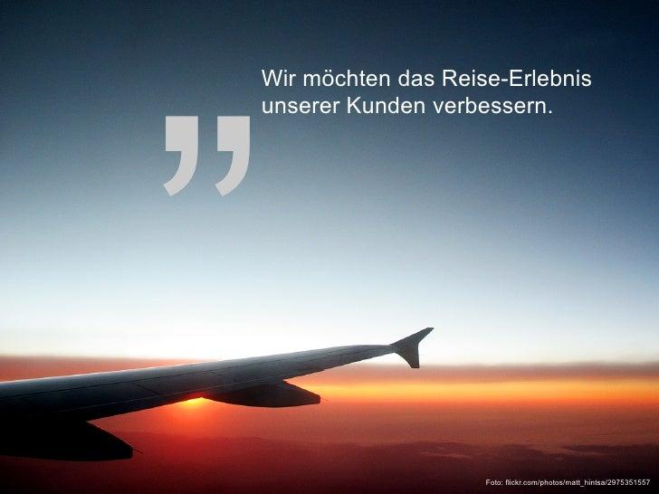 """ Wir möchten das Reise-Erlebnis unserer Kunden verbessern.                         Foto: flickr.com/photos/matt_hintsa/29..."