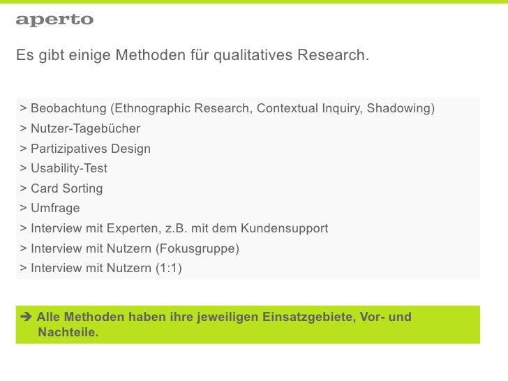 Es gibt einige Methoden für qualitatives Research.   > Beobachtung (Ethnographic Research, Contextual Inquiry, Shadowing) ...