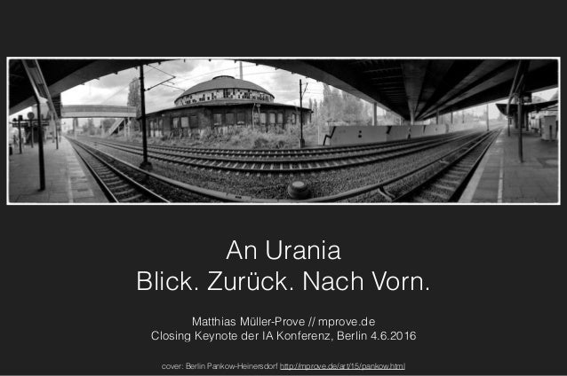 An Urania Blick. Zurück. Nach Vorn. Matthias Müller-Prove // mprove.de Closing Keynote der IA Konferenz, Berlin 4.6.2016 c...