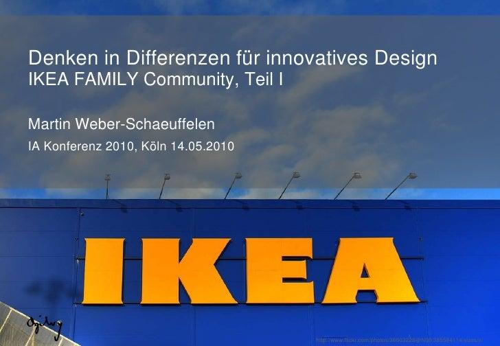 Denken in Differenzen für innovatives DesignIKEA FAMILY Community, Teil IMartin Weber-SchaeuffelenIA Konferenz 2010, Köln ...